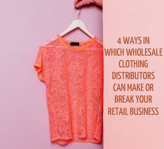 4 Ways in Which Wholesale Clothing Distributors Can Make or
