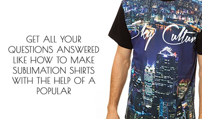 How to Make Sublimation Shirts